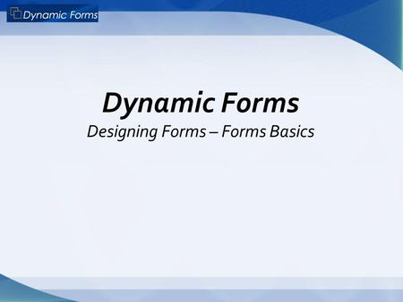 Dynamic Forms Designing Forms – Forms Basics. Custom Logout/Timeout Clients now have the option to redirect the user to the url of their choice on logout.