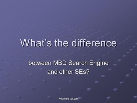 Www.mbd-soft.com What's the difference between MBD Search Engine and other SEs?