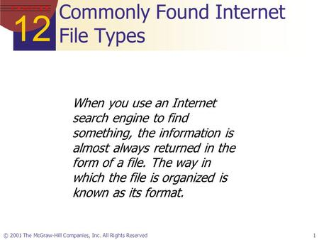 12 C H A P T E R © 2001 The McGraw-Hill Companies, Inc. All Rights Reserved1 Commonly Found Internet File Types When you use an Internet search engine.