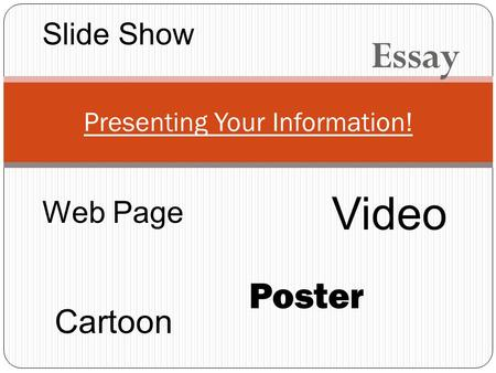 Essay Presenting Your Information! Slide Show Web Page Video Cartoon Poster.