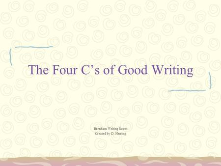 The Four C's of Good Writing Brenham Writing Room Created by D. Herring.