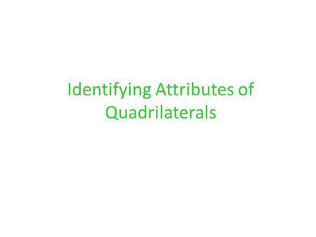 Identifying Attributes of Quadrilaterals. Examples of 4-sided shapes These shapes are called QUADRILATERALS.