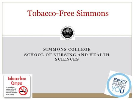SIMMONS COLLEGE SCHOOL OF NURSING AND HEALTH SCIENCES Tobacco-Free Simmons.