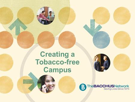Creating a Tobacco-free Campus. College is about…  Learning  Life  Leadership.