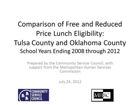 Comparison of Free and Reduced Price Lunch Eligibility: Tulsa County and Oklahoma County School Years Ending 2008 through 2012 Prepared by the Community.