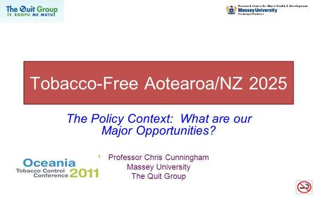 Tobacco-Free Aotearoa/NZ 2025 The Policy Context: What are our Major Opportunities? Professor Chris Cunningham Massey University The Quit Group.