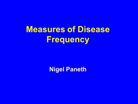 Measures of Disease Frequency Nigel Paneth. FRACTIONS USED IN DESCRIBING DISEASE FREQUENCY RATIO A fraction in which the numerator is not part of the.