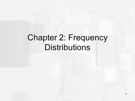 1 Chapter 2: Frequency Distributions. 2 Frequency Distributions After collecting data, the first task for a researcher is to organize and simplify the.