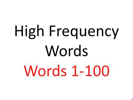 High Frequency Words Words 1-100 the of and a.