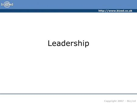 Copyright 2007 – Biz/ed Leadership.