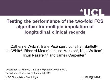 Testing the performance of the two-fold FCS algorithm for multiple imputation of longitudinal clinical records Catherine Welch 1, Irene Petersen 1, Jonathan.