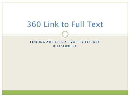 FINDING ARTICLES AT VALLEY LIBRARY & ELSEWHERE 360 Link to Full Text.