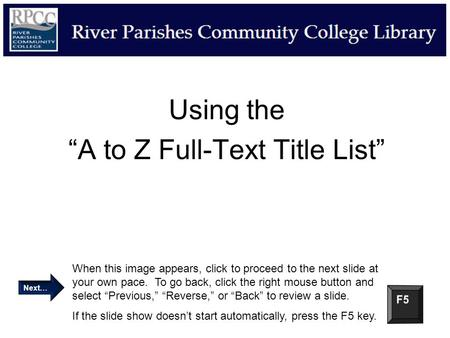 "Using the ""A to Z Full-Text Title List"" When this image appears, click to proceed to the next slide at your own pace. To go back, click the right mouse."