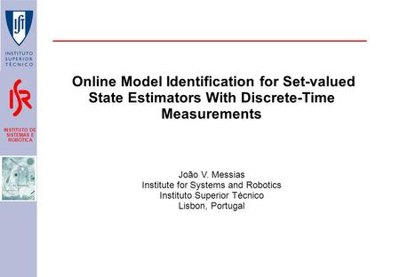 INSTITUTO DE SISTEMAS E ROBÓTICA Online Model Identification for Set-valued State Estimators With Discrete-Time Measurements João V. Messias Institute.
