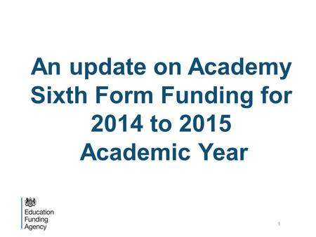 An update on Academy Sixth Form Funding for 2014 to 2015 Academic Year 1.