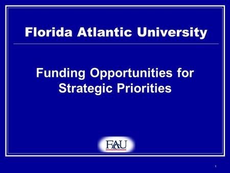 1 Florida Atlantic University Funding Opportunities for Strategic Priorities.