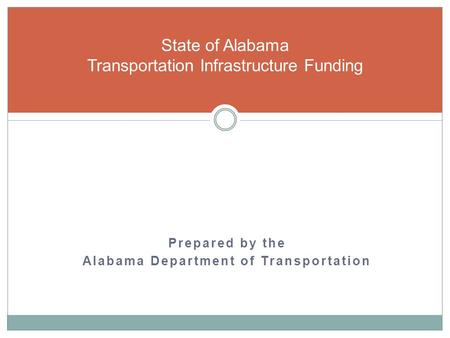 Prepared by the Alabama Department of Transportation State of Alabama Transportation Infrastructure Funding.