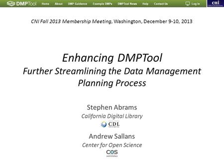 Enhancing DMPTool Further Streamlining the Data Management Planning Process Stephen Abrams California Digital Library Andrew Sallans Center for Open Science.