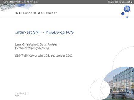25. sep. 2007 Dias 1 Center for Sprogteknologi Lene Offersgaard, Claus Povlsen Center for Sprogteknologi SDMT-SMV2 workshop 25. september 2007 Inter-set.