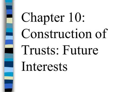 Chapter 10: Construction of Trusts: Future Interests.