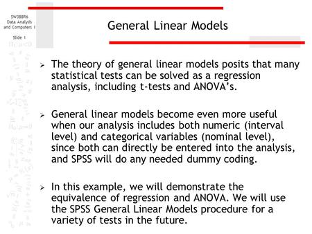 General Linear Models The theory of general linear models posits that many statistical tests can be solved as a regression analysis, including t-tests.