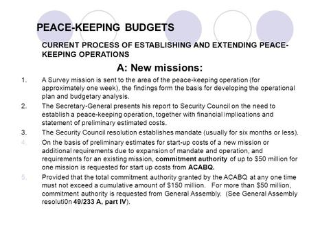 PEACE-KEEPING BUDGETS CURRENT PROCESS OF ESTABLISHING AND EXTENDING PEACE- KEEPING OPERATIONS A: New missions: 1.A Survey mission is sent to the area of.