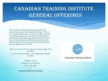 Canadian Training Institute General Offerings The Canadian Training Institute is excited to present our general program offerings. CTI is a non-profit.