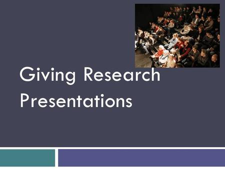 Giving Research Presentations. Outline  Introduction-Why give talks  Structuring your story  Preparing your data/information  Preparing and giving.