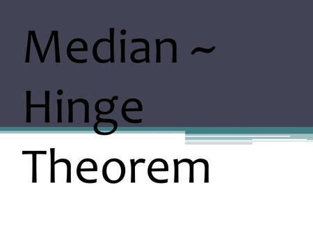 Median ~ Hinge Theorem. _____(0-10 pts.) Describe what a median is. Explain what a centroid is. Explain the concurrency of medians of a triangle theorem.