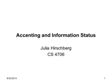 8/23/20141 Accenting and Information Status Julia Hirschberg CS 4706.