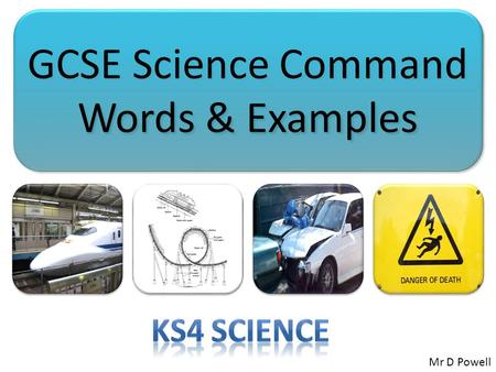 GCSE Science Command Words & Examples Mr D Powell.