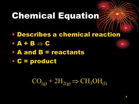Chemical Equation CO(g) + 2H2(g)  CH3OH(l)