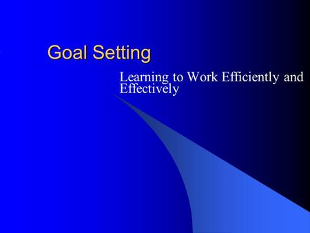Goal Setting Learning to Work Efficiently and Effectively.