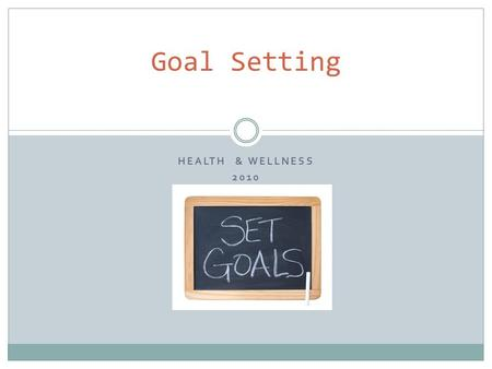 HEALTH & WELLNESS 2010 Goal Setting. What is Success? Success is accomplishing a desire or want Successful people have goals All goals have two things.