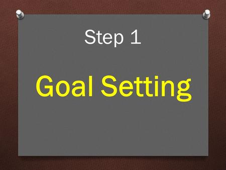 Step 1 Goal Setting. The crucial thing to do when you're starting to study is to set your goals. Knowing your goals helps you see WHY you're putting yourself.