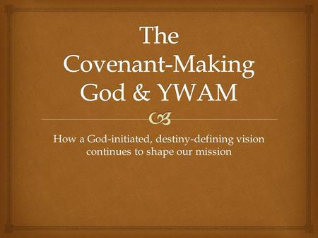 How a God-initiated, destiny-defining vision continues to shape our mission.