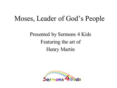 Moses, Leader of God's People Presented by Sermons 4 Kids Featuring the art of Henry Martin.