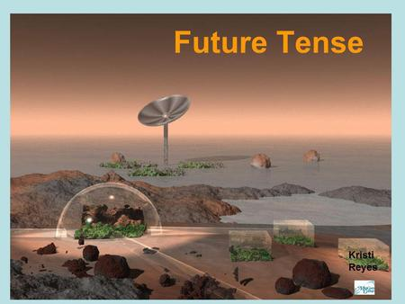 Future Tense Kristi Reyes Key Words for Future Tense Next … Tomorrow In … On … At …
