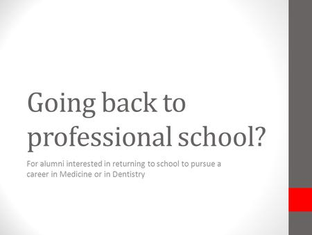 Going back to professional school? For alumni interested in returning to school to pursue a career in Medicine or in Dentistry.