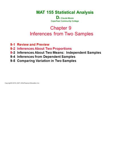 Copyright © 2010, 2007, 2004 Pearson Education, Inc. Chapter 9 Inferences from Two Samples 9-1 Review and Preview 9-2 Inferences About Two Proportions.