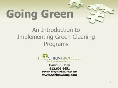 1 Going Green An Introduction to Implementing Green Cleaning Programs David R. Holly 612.605.6651