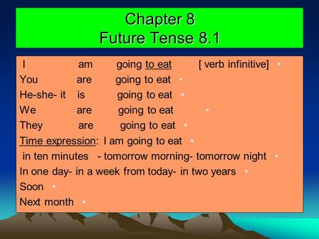 Chapter 8 Future Tense 8.1 I am going to eat [ verb infinitive]