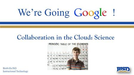 We're Going ! Collaboration in the Cloud: Science Birdville ISD Instructional Technology.