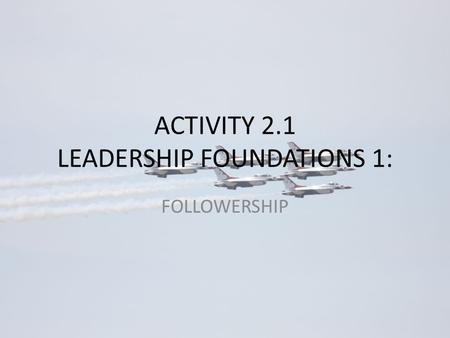ACTIVITY 2.1 LEADERSHIP FOUNDATIONS 1: