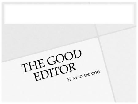 "THE GOOD EDITOR How to be one. ""THE RIGHT STUFF"" Good editors seem to have certain skills in common. Editors are detail oriented. They catch the typos,"