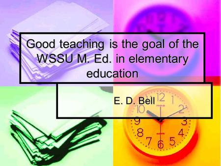 Good teaching is the goal of the WSSU M. Ed. in elementary education E. D. Bell.