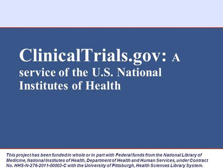 ClinicalTrials.gov: A service of the U.S. National Institutes of Health This project has been funded in whole or in part with Federal funds from the National.