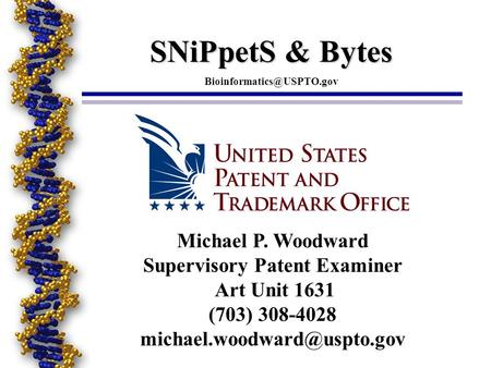 Michael P. Woodward Supervisory Patent Examiner Art Unit 1631 (703) 308-4028 SNiPpetS & Bytes