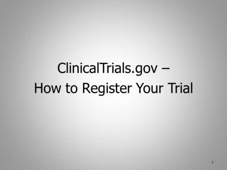 ClinicalTrials.gov – How to Register Your Trial 1.