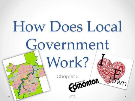How Does Local Government Work? Chapter 5. Why Do We Have Local Government?